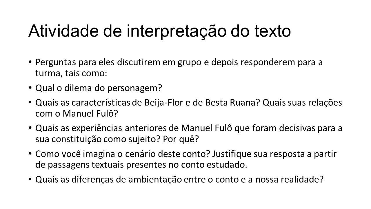 Atividade de interpretação do texto Perguntas para eles discutirem em grupo e depois responderem para a turma, tais como: Qual o dilema do personagem.