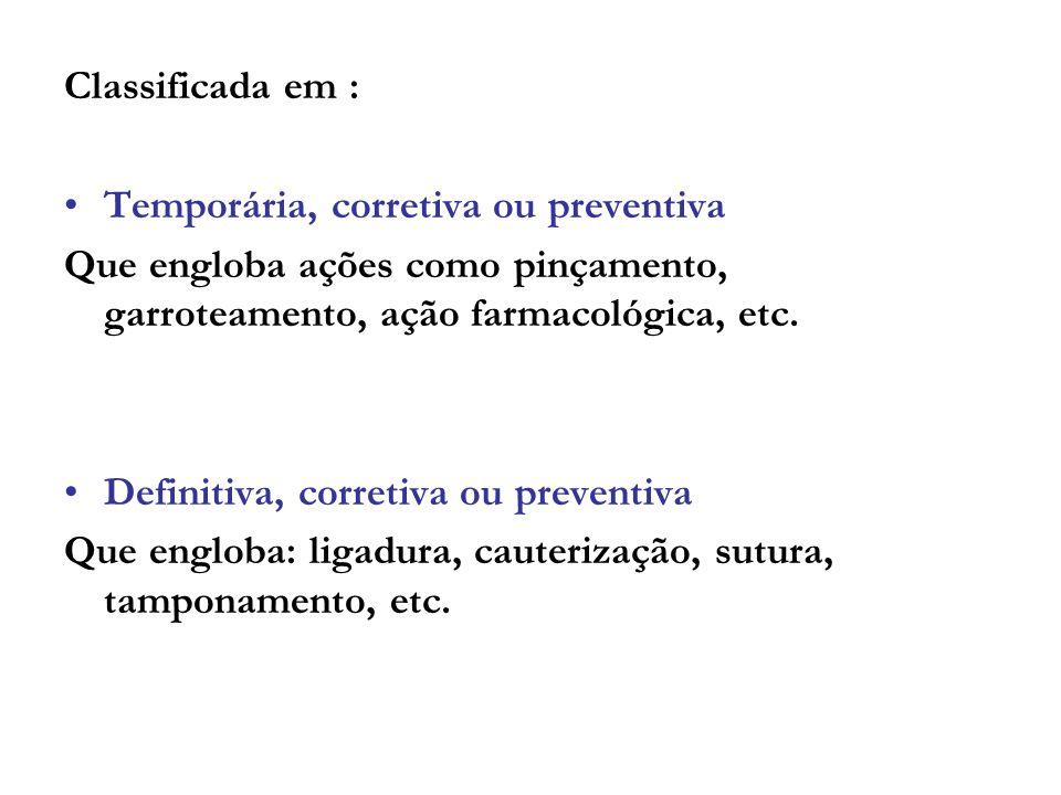 Classificada em : Temporária, corretiva ou preventiva Que engloba ações como pinçamento, garroteamento, ação farmacológica, etc.