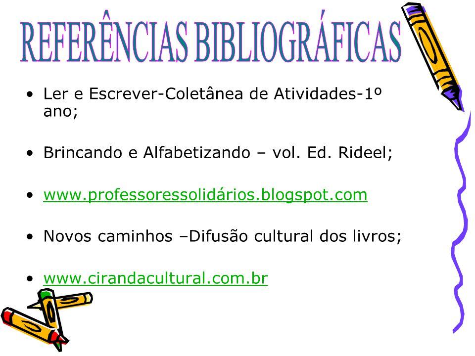 Ler e Escrever-Coletânea de Atividades-1º ano; Brincando e Alfabetizando – vol. Ed. Rideel; www.professoressolidários.blogspot.com Novos caminhos –Dif
