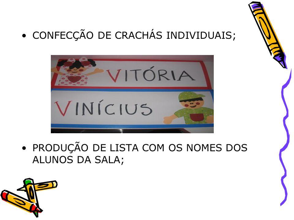CONFECÇÃO DE CRACHÁS INDIVIDUAIS; PRODUÇÃO DE LISTA COM OS NOMES DOS ALUNOS DA SALA;