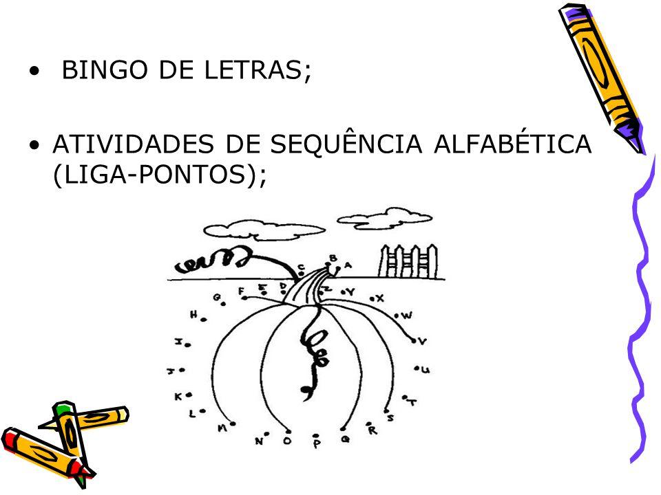 BINGO DE LETRAS; ATIVIDADES DE SEQUÊNCIA ALFABÉTICA (LIGA-PONTOS);