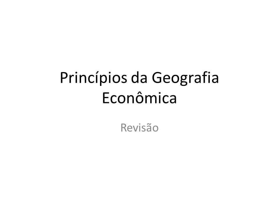 Princípios da Geografia Econômica Revisão