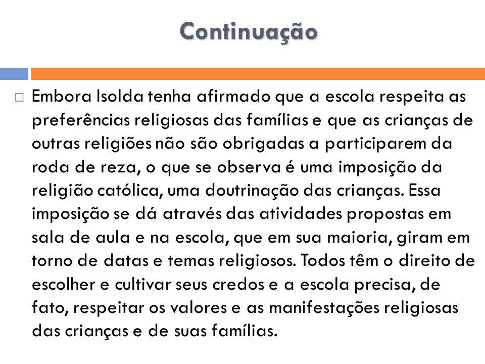 Continuação  Embora Isolda tenha afirmado que a escola respeita as preferências religiosas das famílias e que as crianças de outras religiões não são