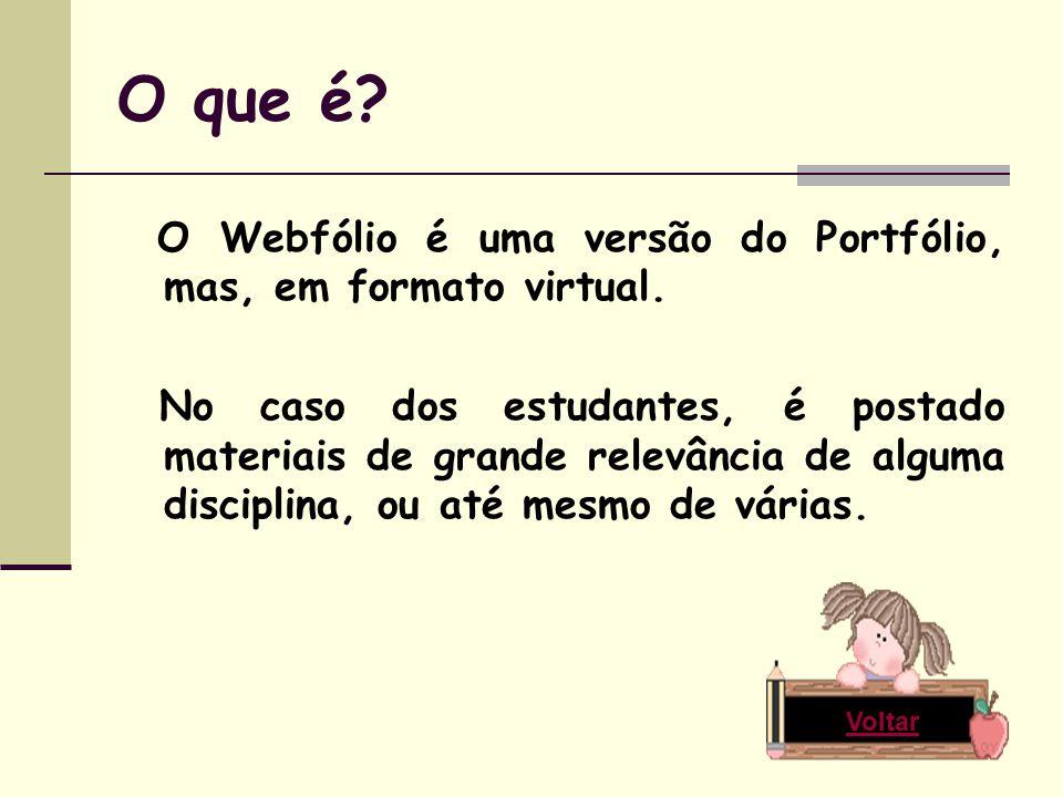 O que é. O Webfólio é uma versão do Portfólio, mas, em formato virtual.
