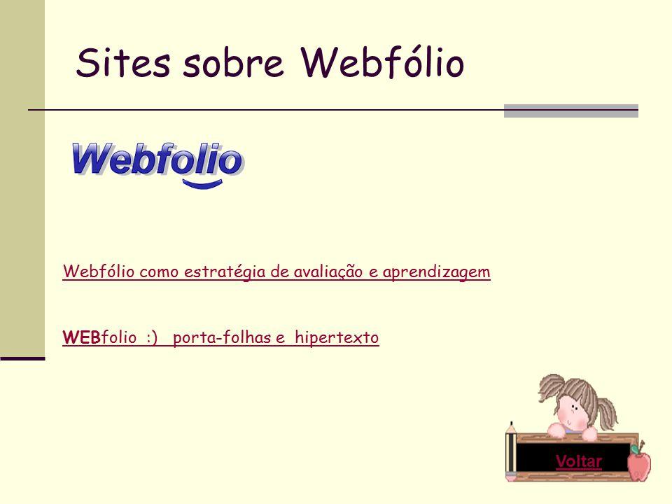 Sites sobre Webfólio Voltar Webfólio como estratégia de avaliação e aprendizagem WEBfolio :) porta-folhas e hipertexto