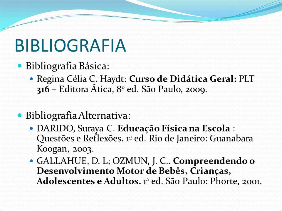 BIBLIOGRAFIA Bibliografia Básica: Regina Célia C. Haydt: Curso de Didática Geral: PLT 316 – Editora Ática, 8º ed. São Paulo, 2009. Bibliografia Altern