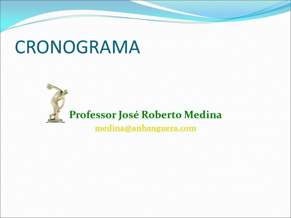 CRONOGRAMA Professor José Roberto Medina medina@anhanguera.com