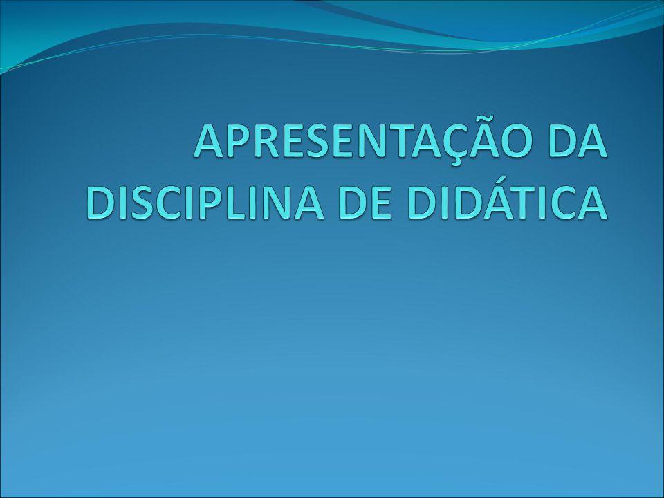 DISCIPLINA Disciplina: Didática Carga Horária Total: 80 horas (20 em ATPS)