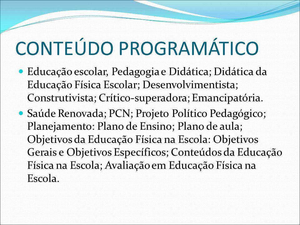 CONTEÚDO PROGRAMÁTICO Educação escolar, Pedagogia e Didática; Didática da Educação Física Escolar; Desenvolvimentista; Construtivista; Crítico-superadora; Emancipatória.