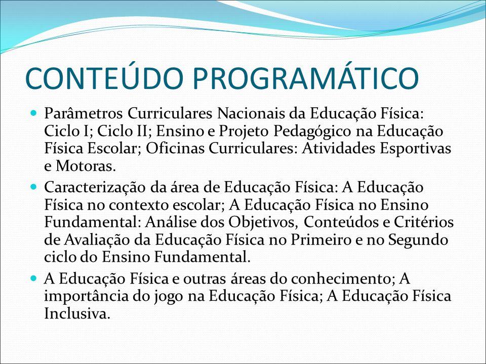 CONTEÚDO PROGRAMÁTICO Parâmetros Curriculares Nacionais da Educação Física: Ciclo I; Ciclo II; Ensino e Projeto Pedagógico na Educação Física Escolar;