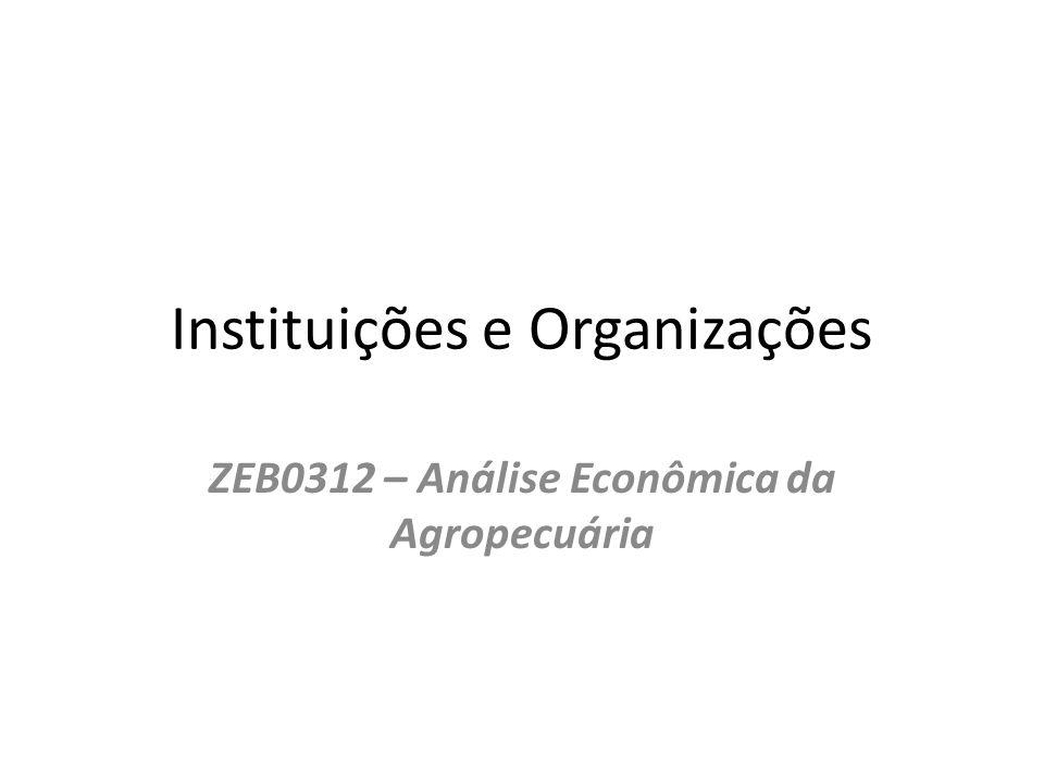 Instituições e Organizações ZEB0312 – Análise Econômica da Agropecuária