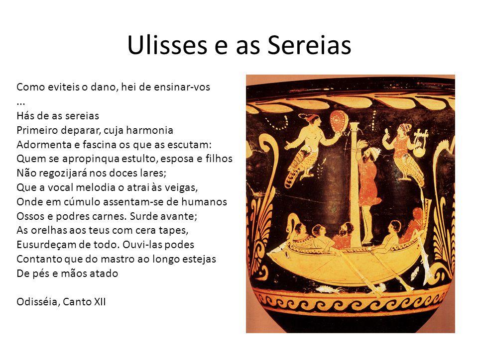 Ulisses e as Sereias Como eviteis o dano, hei de ensinar-vos...