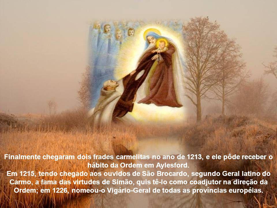 Ordem para que se juntasse aos carmelitas Nossa Senhora revelou-lhe seu desejo de que ele se juntasse a certos monges que viriam à Inglaterra, provenientes do Monte Carmelo, na Palestina, sobretudo porque aqueles religiosos estavam consagrados de um modo especial à Mãe de Deus.