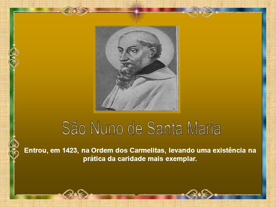Entrou, em 1423, na Ordem dos Carmelitas, levando uma existência na prática da caridade mais exemplar.