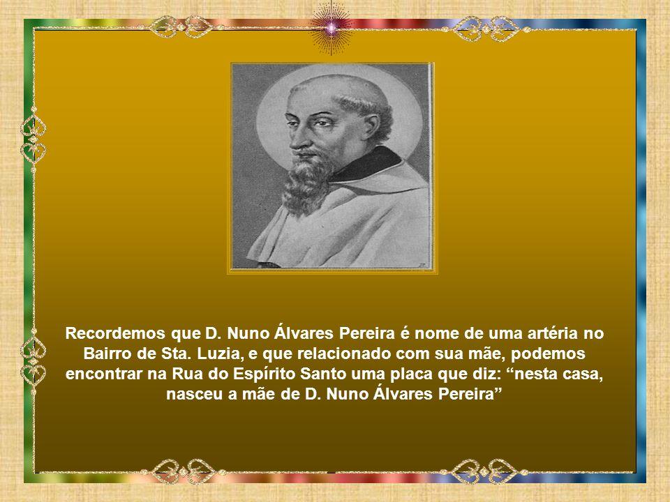 Recordemos que D.Nuno Álvares Pereira é nome de uma artéria no Bairro de Sta.