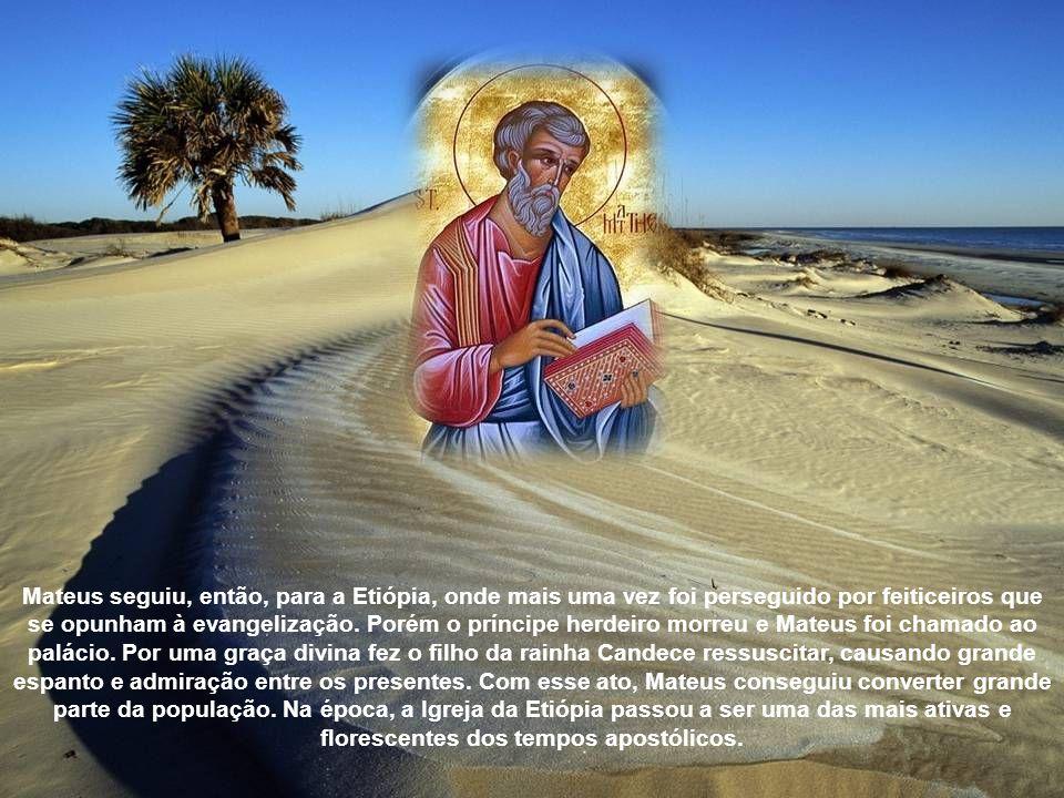 Mateus seguiu, então, para a Etiópia, onde mais uma vez foi perseguido por feiticeiros que se opunham à evangelização.