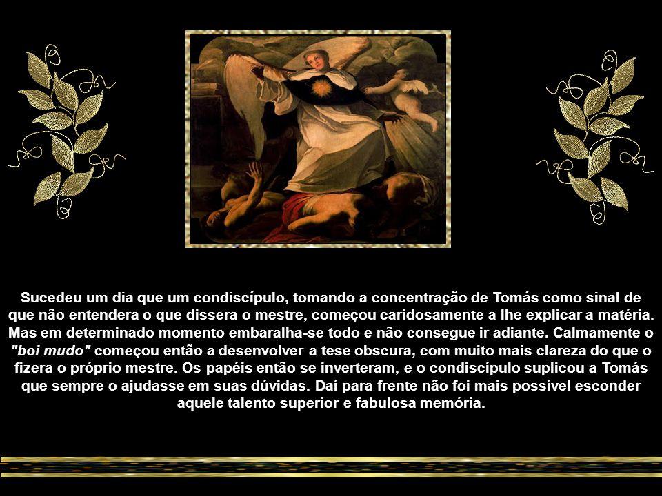 Frei Tomás: o boi mudo Para evitar atrair a estima pública e os louvores que recebera em Nápoles por seu saber Tomás, fechou-se num mutismo mal interpretado pelos seus condiscípulos.