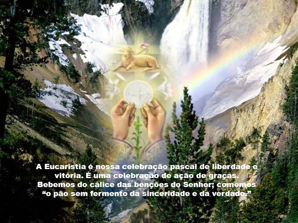 A Eucaristia é nossa celebração pascal de liberdade e vitória.