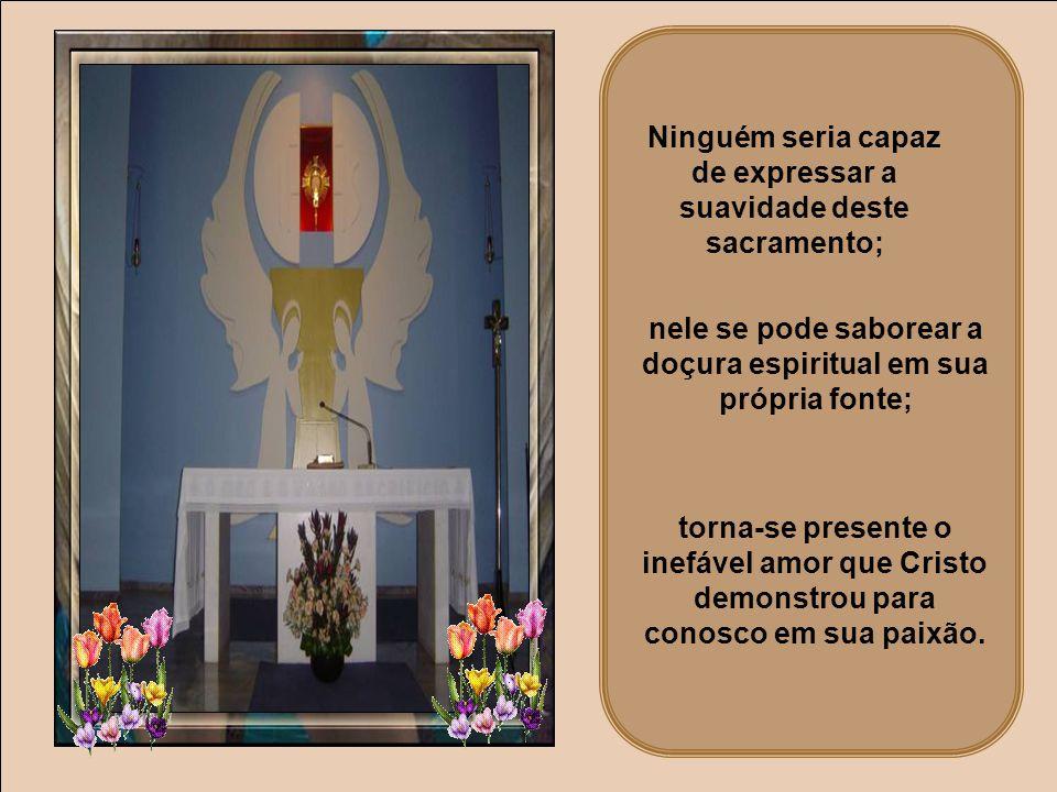 De fato nenhum outro sacramento é mais salutar do que este; nele os pecados são destruídos, crescem as virtudes e a alma é plenamente saciada de todos