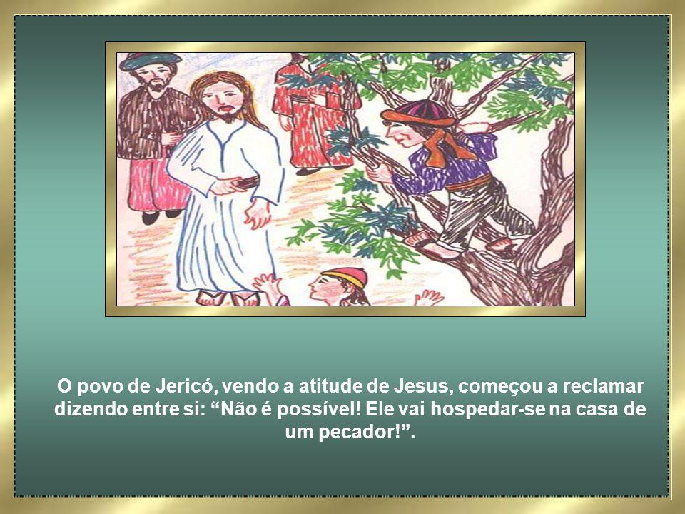 Ao se aproximar da árvore onde Zaqueu estava, Jesus logo o avistou. Olhou bem nos seus olhos e lhe disse: Zaqueu, desce depressa, pois hoje quero hosp