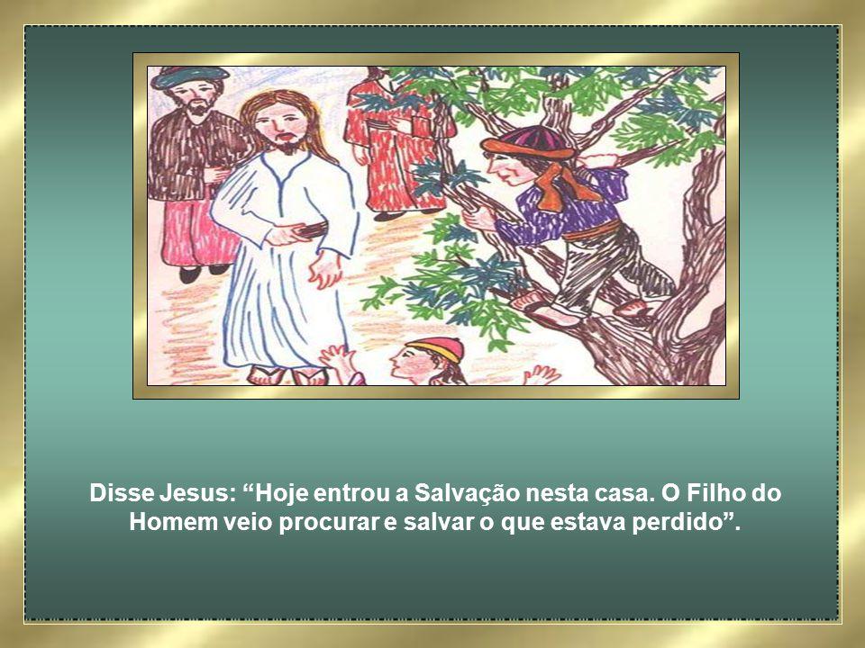 Zaqueu, porém, diante do convite de Jesus, sentiu-se profundamente amado e disse: Senhor, vou dar a metade dos bens que tenho, e tudo o que eu tiver c