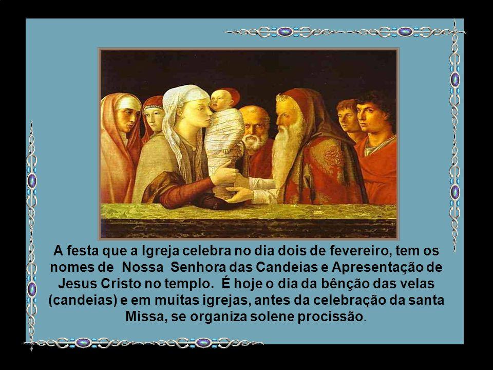 A festa que a Igreja celebra no dia dois de fevereiro, tem os nomes de Nossa Senhora das Candeias e Apresentação de Jesus Cristo no templo.