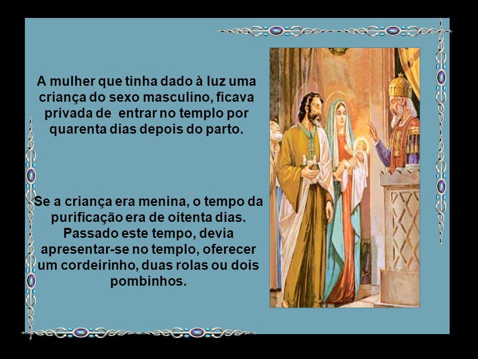 A mulher que tinha dado à luz uma criança do sexo masculino, ficava privada de entrar no templo por quarenta dias depois do parto.