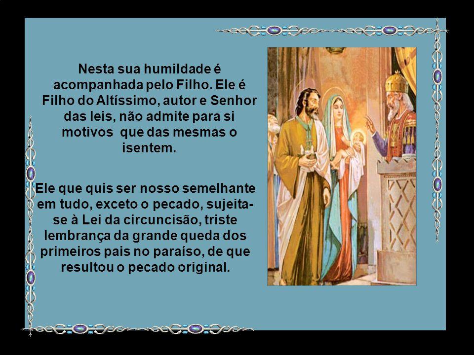 É admirável a retidão e humildade de Maria Santíssima em sujeitar-se a uma lei humilhante, como foi a da purificação. A maternidade da Virgem, em tudo
