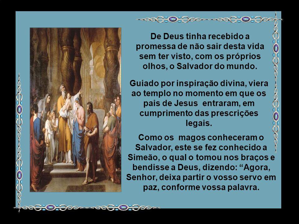 De Deus tinha recebido a promessa de não sair desta vida sem ter visto, com os próprios olhos, o Salvador do mundo.