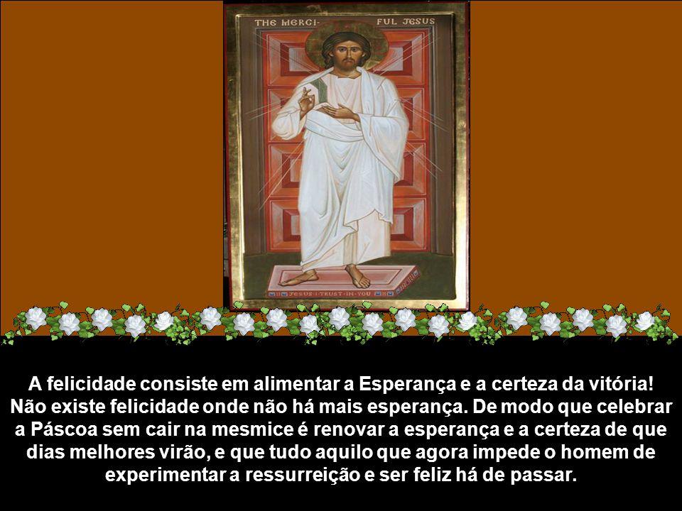Na realidade, a celebração da Páscoa só cai na mesmice quando se foge de seu verdadeiro significado.