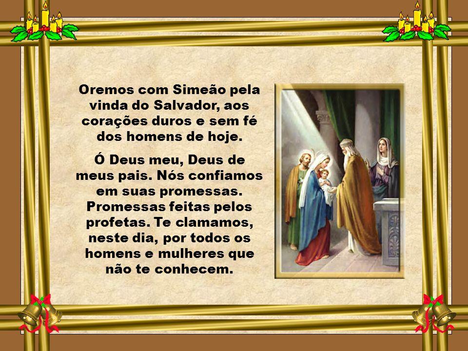 Simeão aguardava no templo a salvação de Israel. Ele recebeu uma revelação de Deus que não morreria sem ter visto com seus próprios olhos o Salvador e