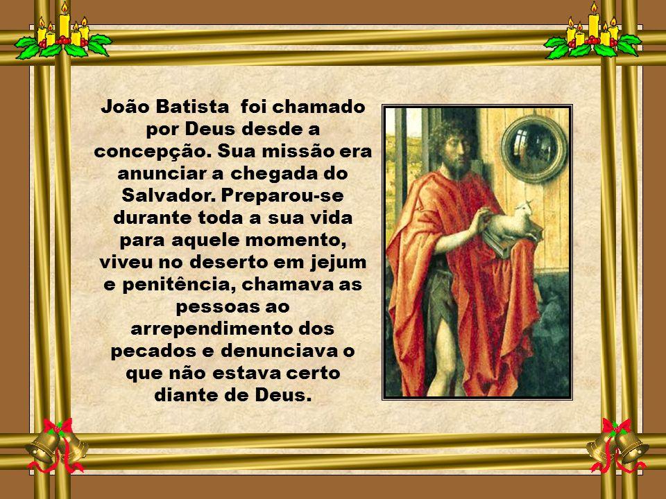 João Batista foi chamado por Deus desde a concepção.