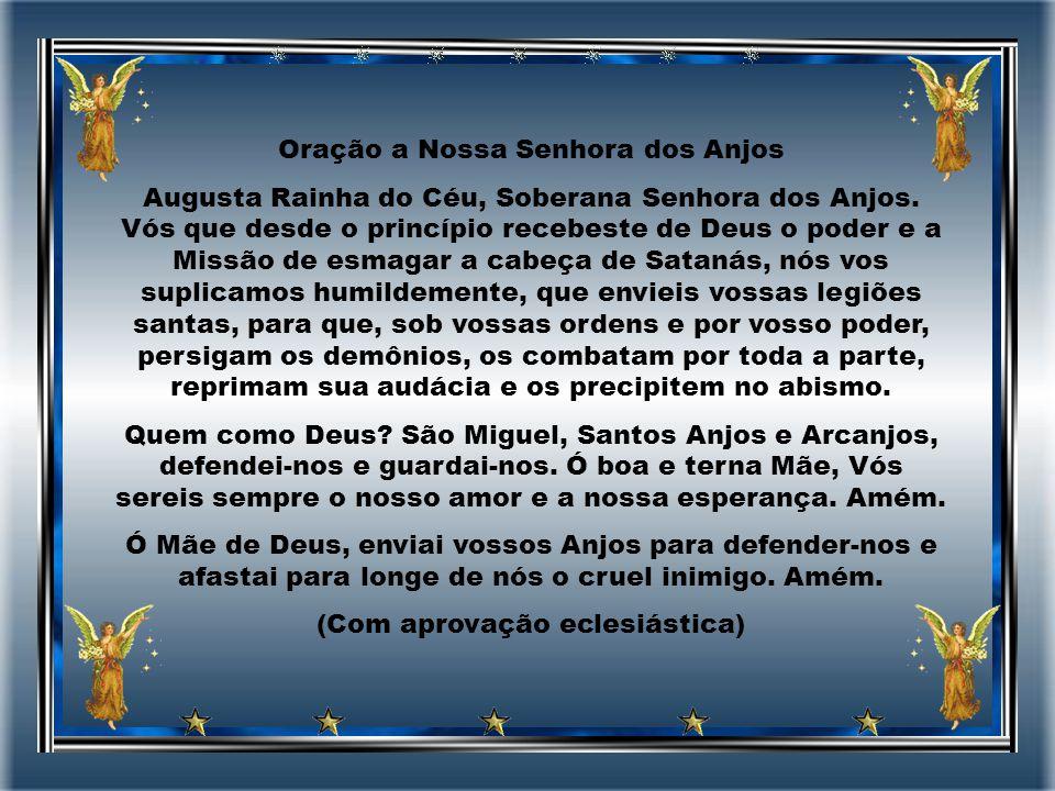 Oração a Nossa Senhora dos Anjos Augusta Rainha do Céu, Soberana Senhora dos Anjos.