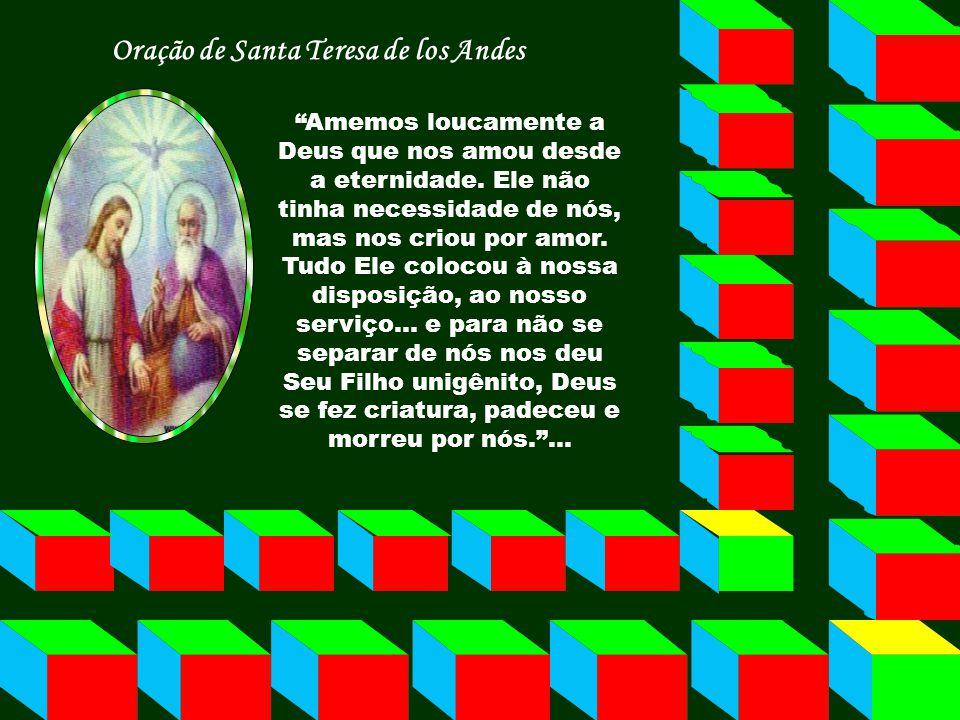 Oração de Santa Teresa de los Andes Amemos loucamente a Deus que nos amou desde a eternidade.