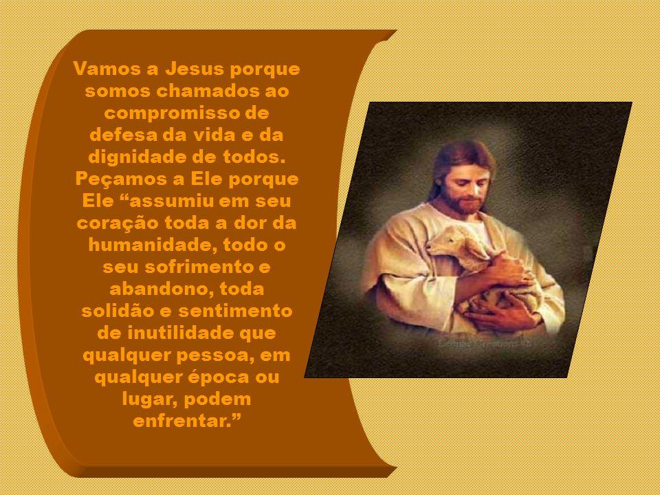 Vamos a Jesus porque somos chamados ao compromisso de defesa da vida e da dignidade de todos.