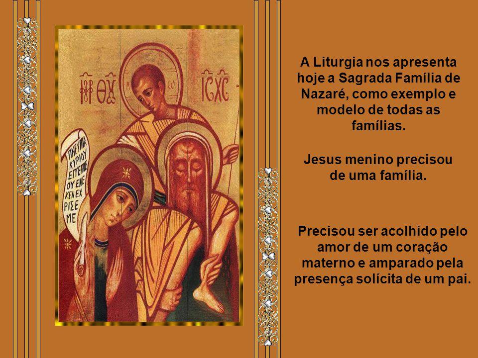 A Liturgia nos apresenta hoje a Sagrada Família de Nazaré, como exemplo e modelo de todas as famílias.