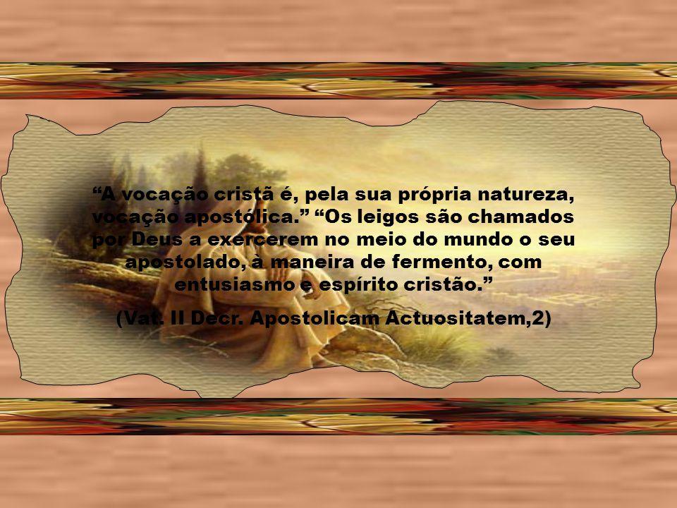 A vocação cristã é, pela sua própria natureza, vocação apostólica.
