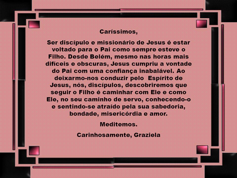 Caríssimos, Ser discípulo e missionário de Jesus é estar voltado para o Pai como sempre esteve o Filho.