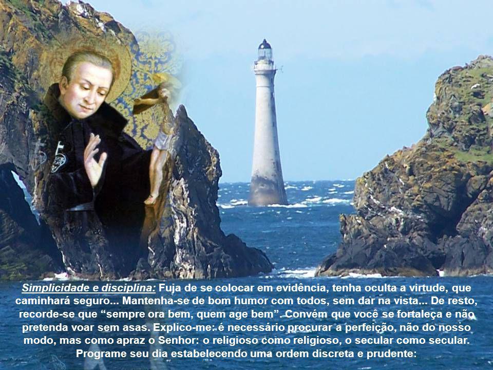 Simplicidade e disciplina: Fuja de se colocar em evidência, tenha oculta a virtude, que caminhará seguro...