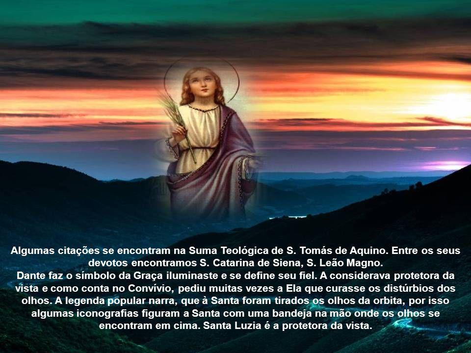 A devoção a S. Luzia se difundiu logo depois da sua morte e se transmitiu até os nossos tempos. O testemunho mais antigo é uma epigrafe marmórea em gr