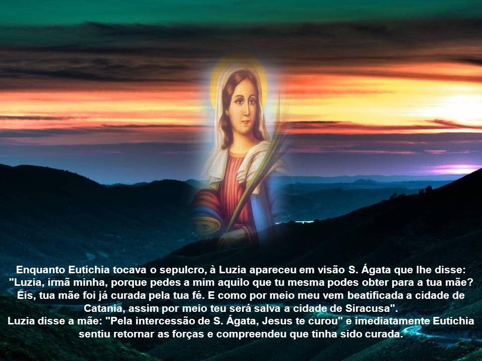 Eutichia aceitou, cheia de esperança, a exortação de Luzia e assim decidiram partir em peregrinação a fim de alcançar Catania, onde chegaram no dia da