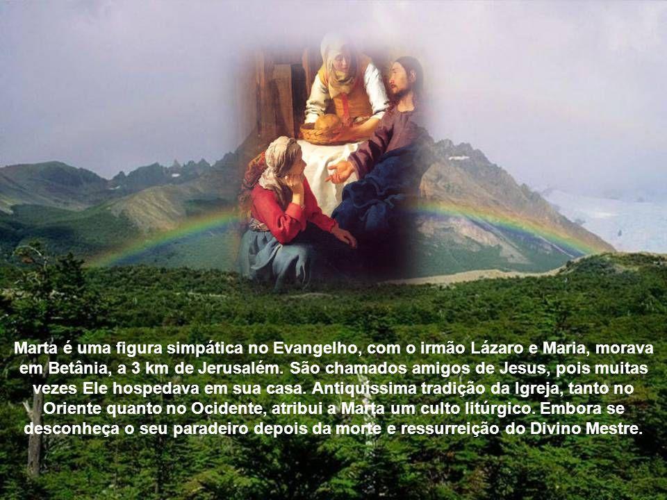 Marta é uma figura simpática no Evangelho, com o irmão Lázaro e Maria, morava em Betânia, a 3 km de Jerusalém.