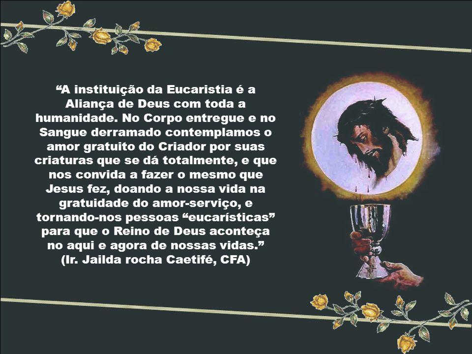 A instituição da Eucaristia é a Aliança de Deus com toda a humanidade.