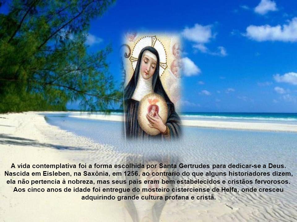 A vida contemplativa foi a forma escolhida por Santa Gertrudes para dedicar-se a Deus.