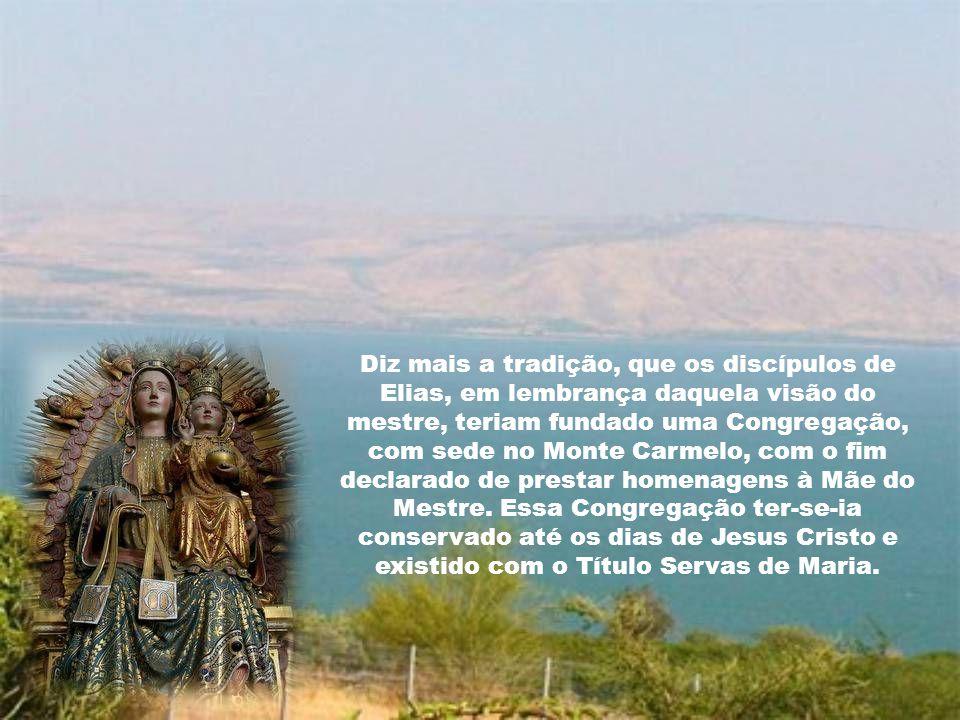 Na Ordem Carmelitana é guardada a tradição, segundo a qual o profeta Elias, vendo aquela nuvenzinha, que se levantava no mar, bem como a pegada de hom