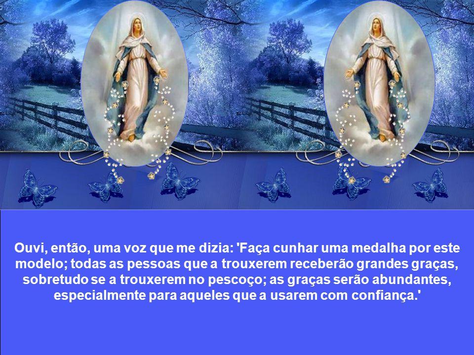 Formou-se em volta da Santíssima Virgem um quadro oval, no qual em letras de ouro se liam estas palavras que cercavam a mesma Senhora: Ó Maria, concebida sem pecado, rogai por nós que recorremos a vós.