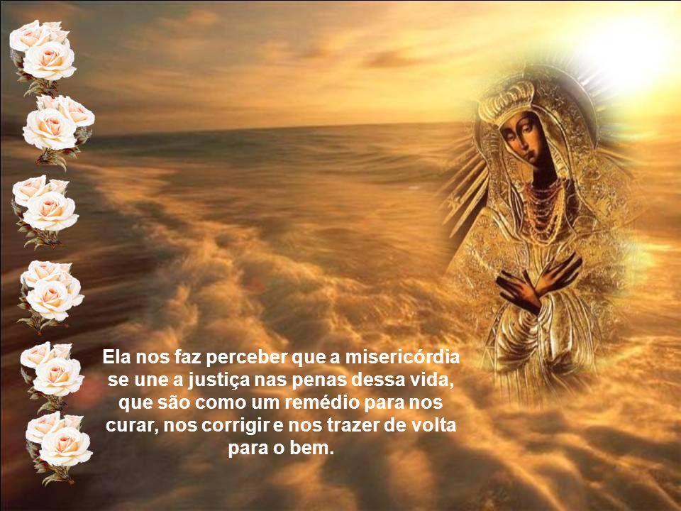 Como Mãe de misericórdia, nos lembra que se Deus é o Ser, a Verdade e a Sabedoria, é também a Bondade e o Amor, e que sua Misericórdia infinita que é