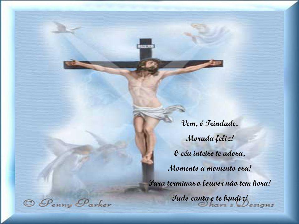 Vem, ó Trindade, Céu de paz, Perdoa nossa ansiedade, Nossa falta de solidariedade, Insuficiente caridade, e a todos nos refaz!