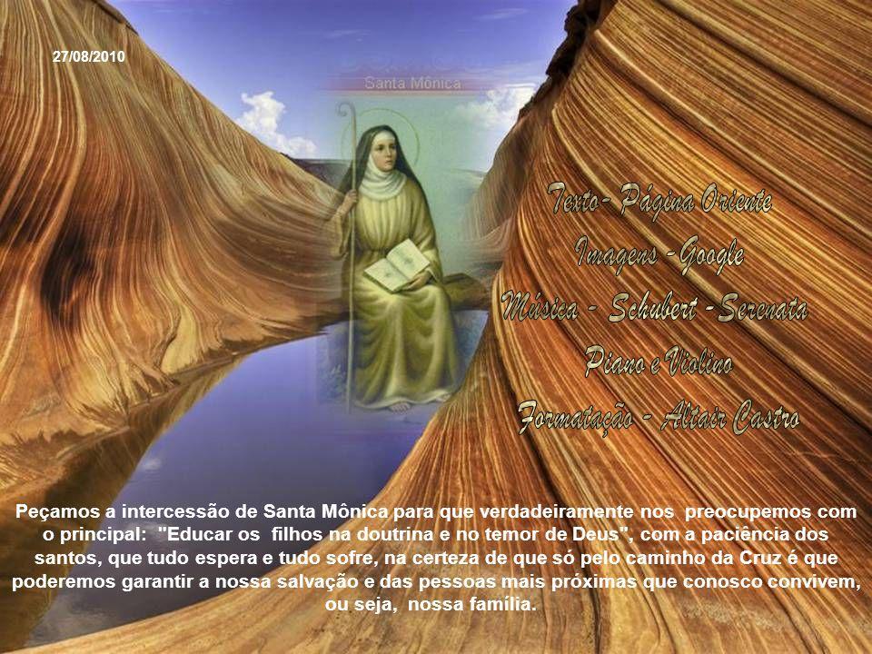 Santa Mônica tinha mau marido e mau filho. Ambos se converteram devendo-se atribuir- lhes a conversão, à paciência, à caridade, às penitências e oraçõ