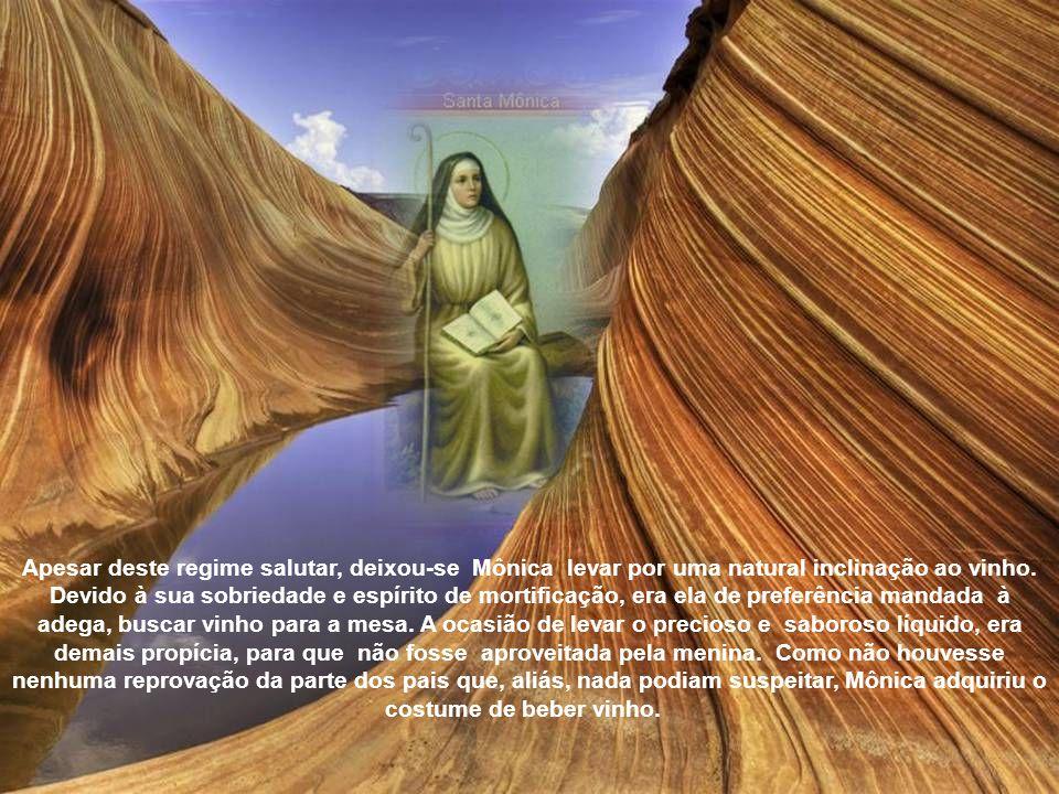 Os pais de Santa Mônica, muito piedosos, confiaram-lhe a educação a uma senhora de grandes virtudes, ligada à família por íntima amizade. Embora brand
